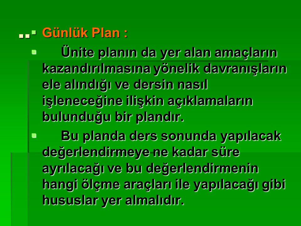 ..  Günlük Plan :  Ünite planın da yer alan amaçların kazandırılmasına yönelik davranışların ele alındığı ve dersin nasıl işleneceğine ilişkin açıkl