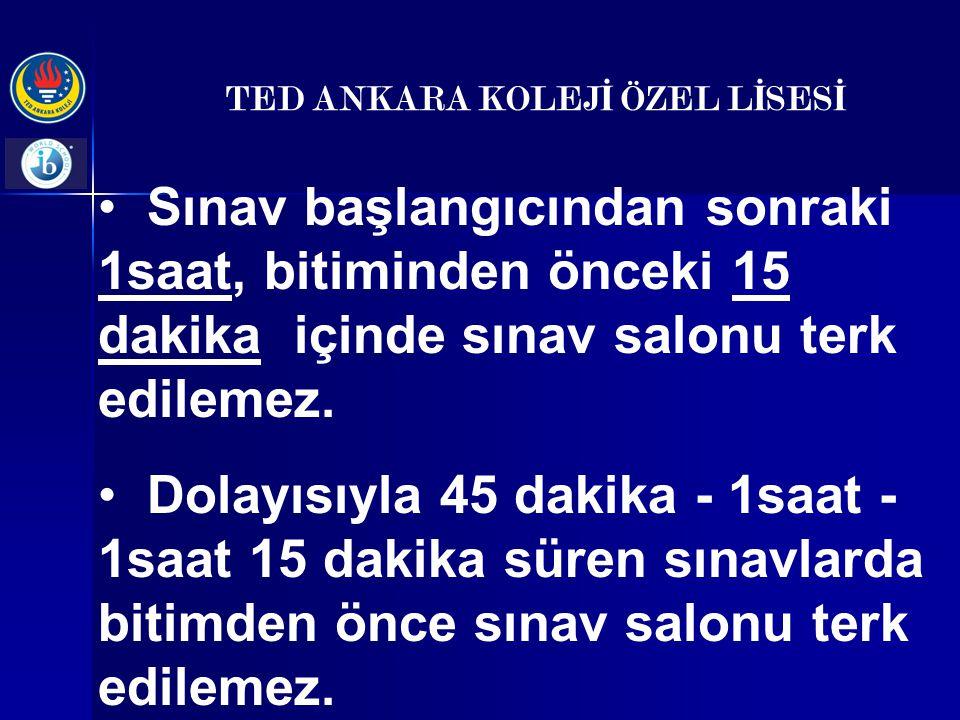 TED ANKARA KOLEJ İ ÖZEL L İ SES İ Sınav başlangıcının ilk 30 dakikasından sonra gelen öğrenci sınava kabul edilmez.