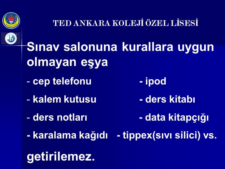 TED ANKARA KOLEJ İ ÖZEL L İ SES İ Hesap makinelerinin, kullanılacak sınavlar öncesinde UBDP Koordinatörlüğü'ne bırakılması gerekmektedir.