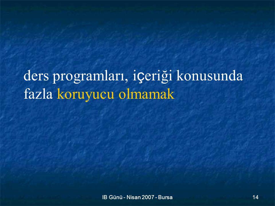 IB Günü - Nisan 2007 - Bursa14 ders programları, i ç eriği konusunda fazla koruyucu olmamak