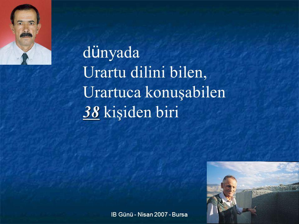 IB Günü - Nisan 2007 - Bursa4 d ü nyada Urartu dilini bilen, Urartuca konuşabilen 38 38 kişiden biri