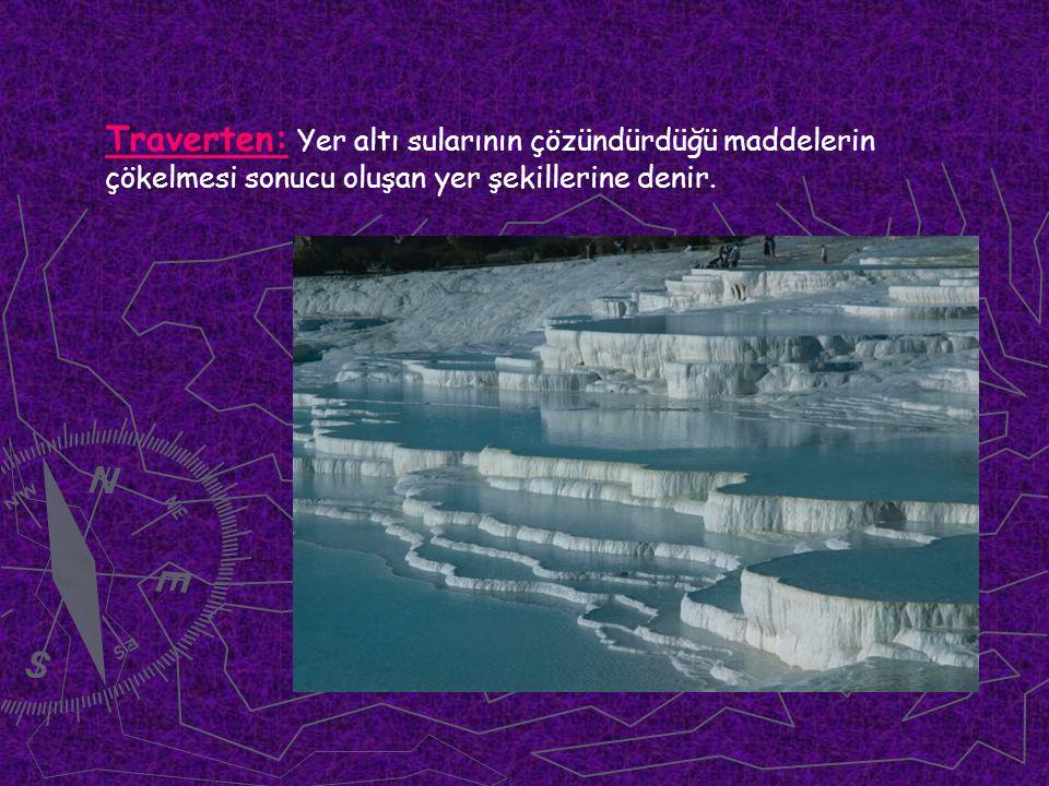 Traverten: Yer altı sularının çözündürdüğü maddelerin çökelmesi sonucu oluşan yer şekillerine denir.