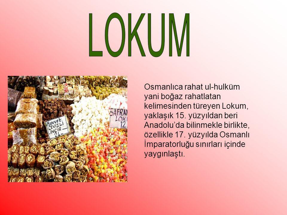 Osmanlıca rahat ul-hulküm yani boğaz rahatlatan kelimesinden türeyen Lokum, yaklaşık 15. yüzyıldan beri Anadolu'da bilinmekle birlikte, özellikle 17.