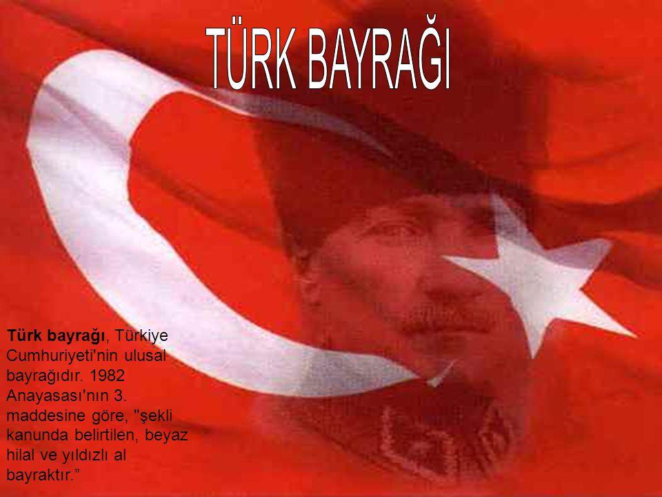 Türk bayrağı, Türkiye Cumhuriyeti'nin ulusal bayrağıdır. 1982 Anayasası'nın 3. maddesine göre,