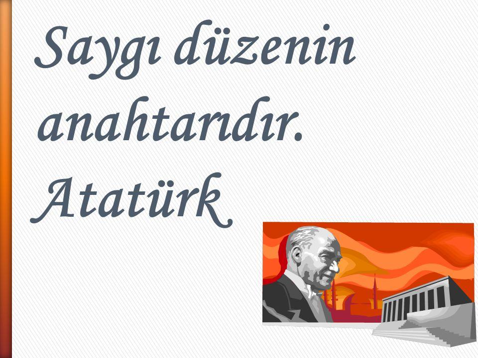 7 Saygı düzenin anahtarıdır. Atatürk