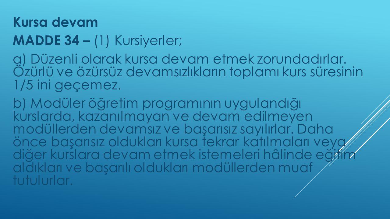 Kursa devam MADDE 34 – (1) Kursiyerler; a) Düzenli olarak kursa devam etmek zorundadırlar. Özürlü ve özürsüz devamsızlıkların toplamı kurs süresinin 1