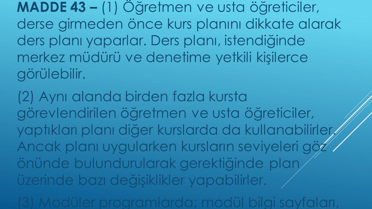 Ders planı MADDE 43 – (1) Öğretmen ve usta öğreticiler, derse girmeden önce kurs planını dikkate alarak ders planı yaparlar. Ders planı, istendiğinde