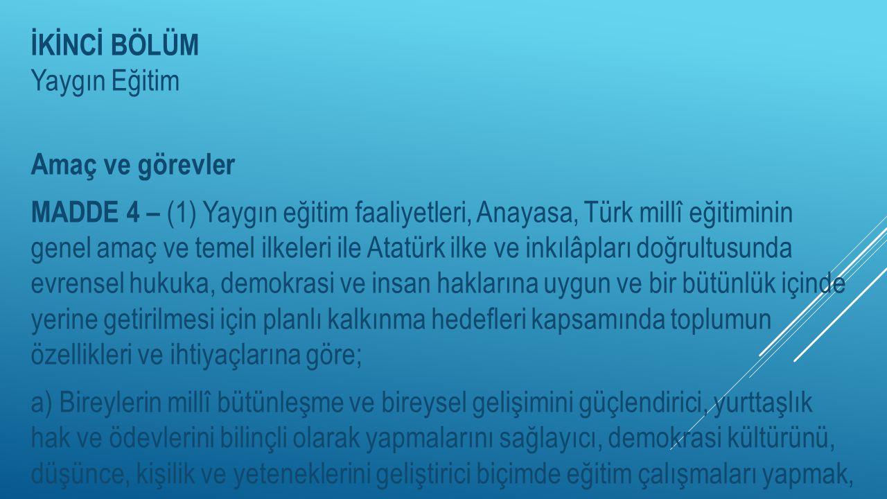 İKİNCİ BÖLÜM Yaygın Eğitim Amaç ve görevler MADDE 4 – (1) Yaygın eğitim faaliyetleri, Anayasa, Türk millî eğitiminin genel amaç ve temel ilkeleri ile