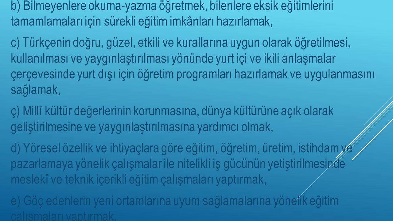 b) Bilmeyenlere okuma-yazma öğretmek, bilenlere eksik eğitimlerini tamamlamaları için sürekli eğitim imkânları hazırlamak, c) Türkçenin doğru, güzel,