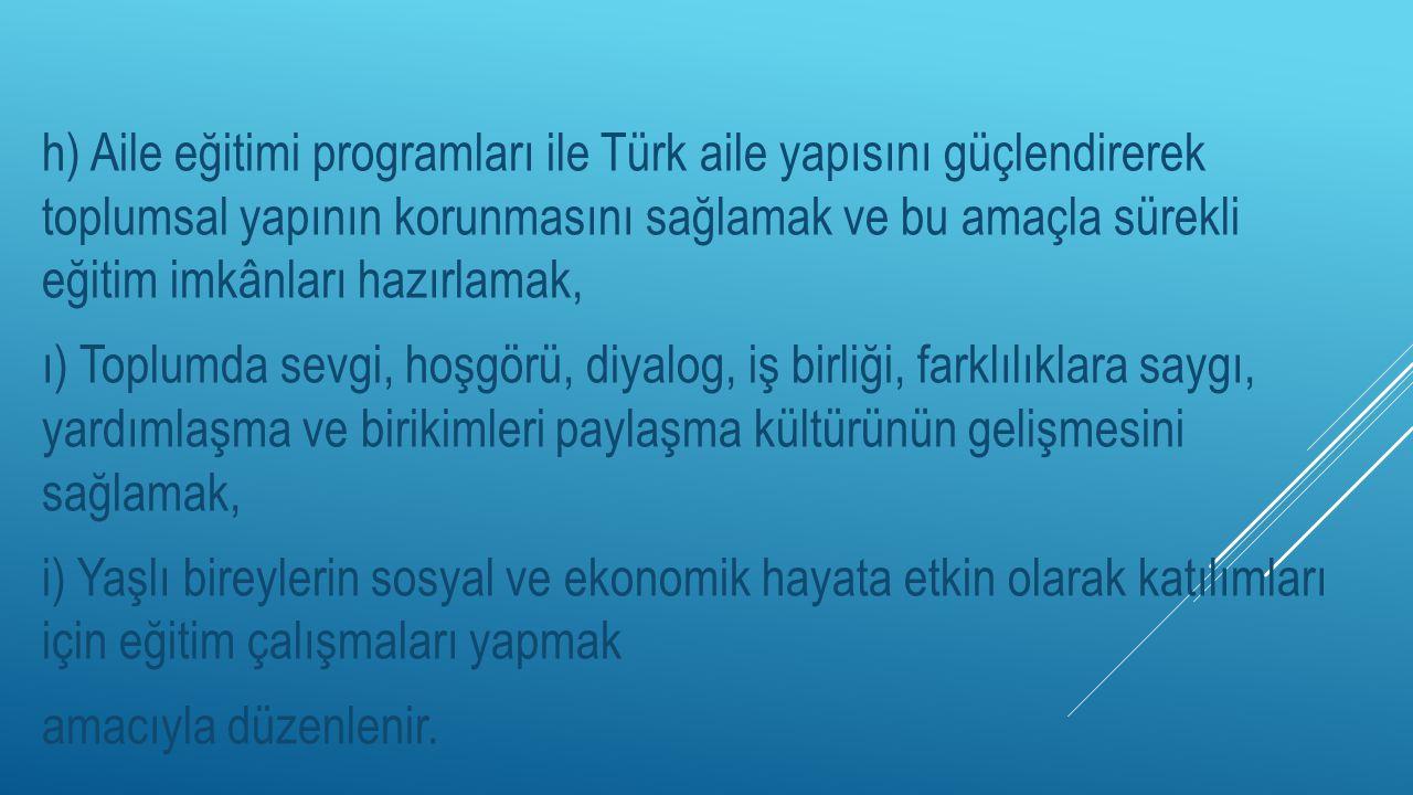 h) Aile eğitimi programları ile Türk aile yapısını güçlendirerek toplumsal yapının korunmasını sağlamak ve bu amaçla sürekli eğitim imkânları hazırlam