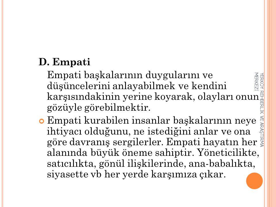 D. Empati Empati başkalarının duygularını ve düşüncelerini anlayabilmek ve kendini karşısındakinin yerine koyarak, olayları onun gözüyle görebilmektir