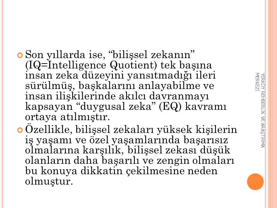 """Son yıllarda ise, """"bilişsel zekanın"""" (IQ=Intelligence Quotient) tek başına insan zeka düzeyini yansıtmadığı ileri sürülmüş, başkalarını anlayabilme ve"""