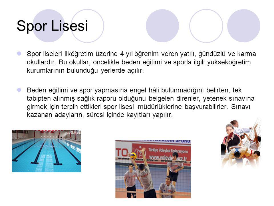 Spor Lisesi Spor liseleri ilköğretim üzerine 4 yıl öğrenim veren yatılı, gündüzlü ve karma okullardır. Bu okullar, öncelikle beden eğitimi ve sporla i