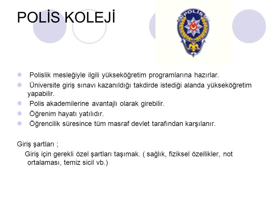 POLİS KOLEJİ Polislik mesleğiyle ilgili yükseköğretim programlarına hazırlar. Üniversite giriş sınavı kazanıldığı takdirde istediği alanda yükseköğret