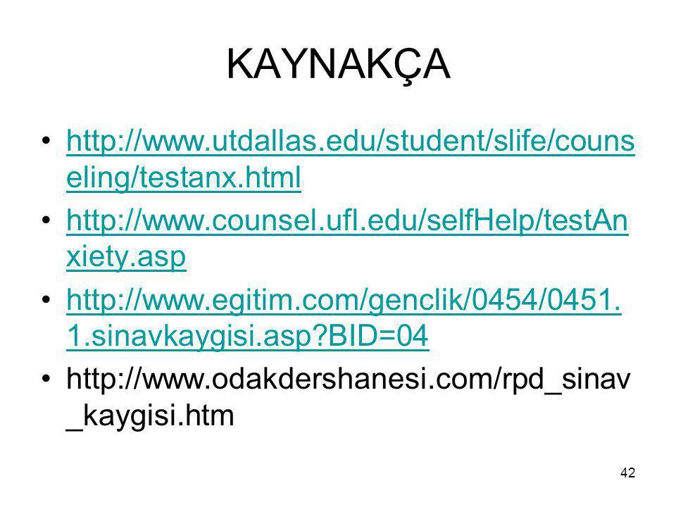 42 KAYNAKÇA http://www.utdallas.edu/student/slife/couns eling/testanx.htmlhttp://www.utdallas.edu/student/slife/couns eling/testanx.html http://www.counsel.ufl.edu/selfHelp/testAn xiety.asphttp://www.counsel.ufl.edu/selfHelp/testAn xiety.asp http://www.egitim.com/genclik/0454/0451.