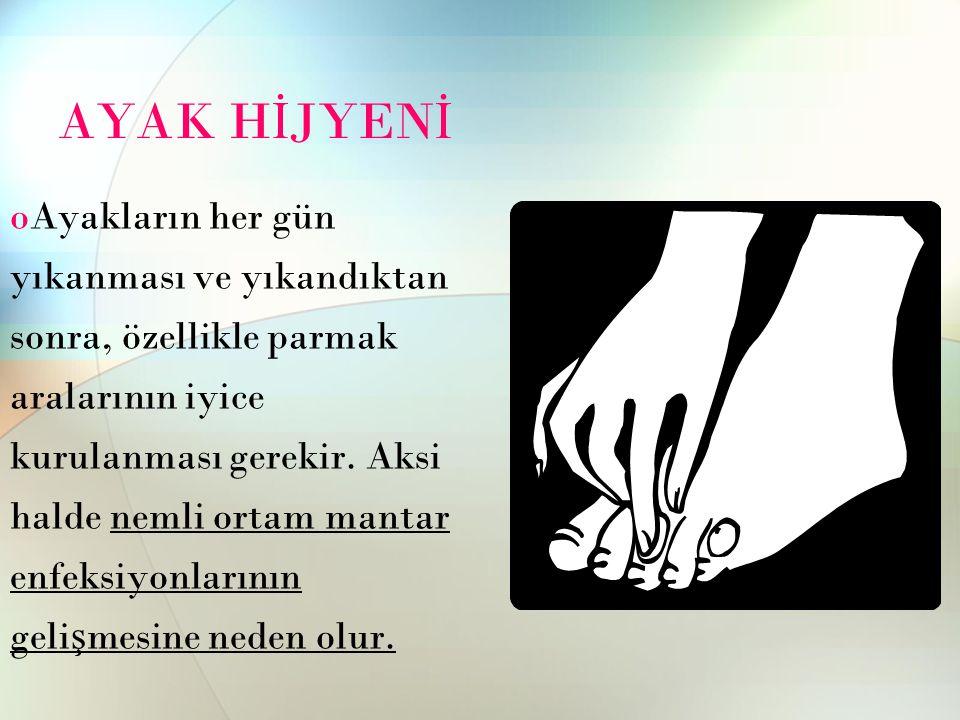 AYAK H İ JYEN İ oAyakların her gün yıkanması ve yıkandıktan sonra, özellikle parmak aralarının iyice kurulanması gerekir.