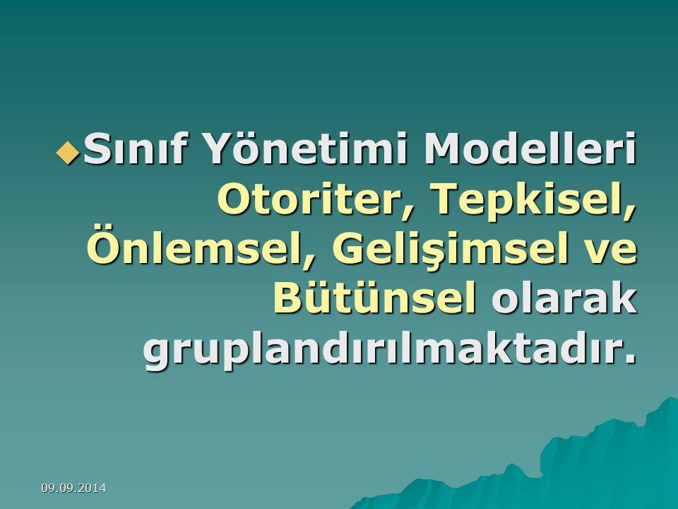 09.09.2014  Sınıf Yönetimi Modelleri Otoriter, Tepkisel, Önlemsel, Gelişimsel ve Bütünsel olarak gruplandırılmaktadır.