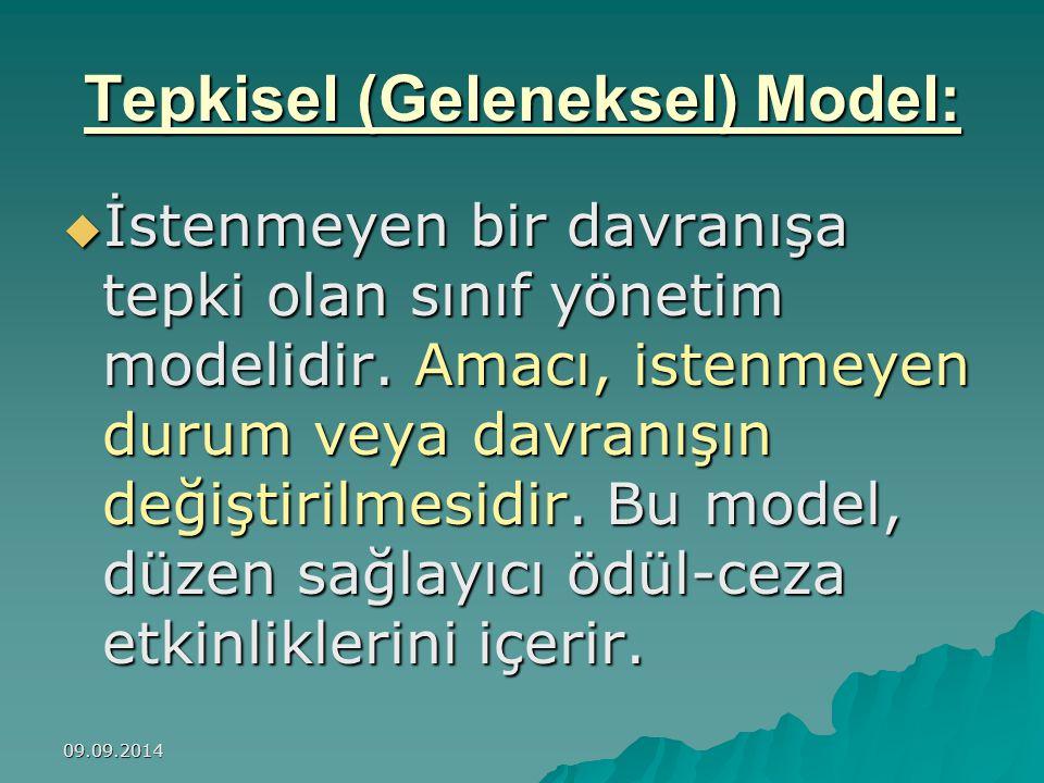 09.09.2014 Tepkisel (Geleneksel) Model:  İstenmeyen bir davranışa tepki olan sınıf yönetim modelidir.
