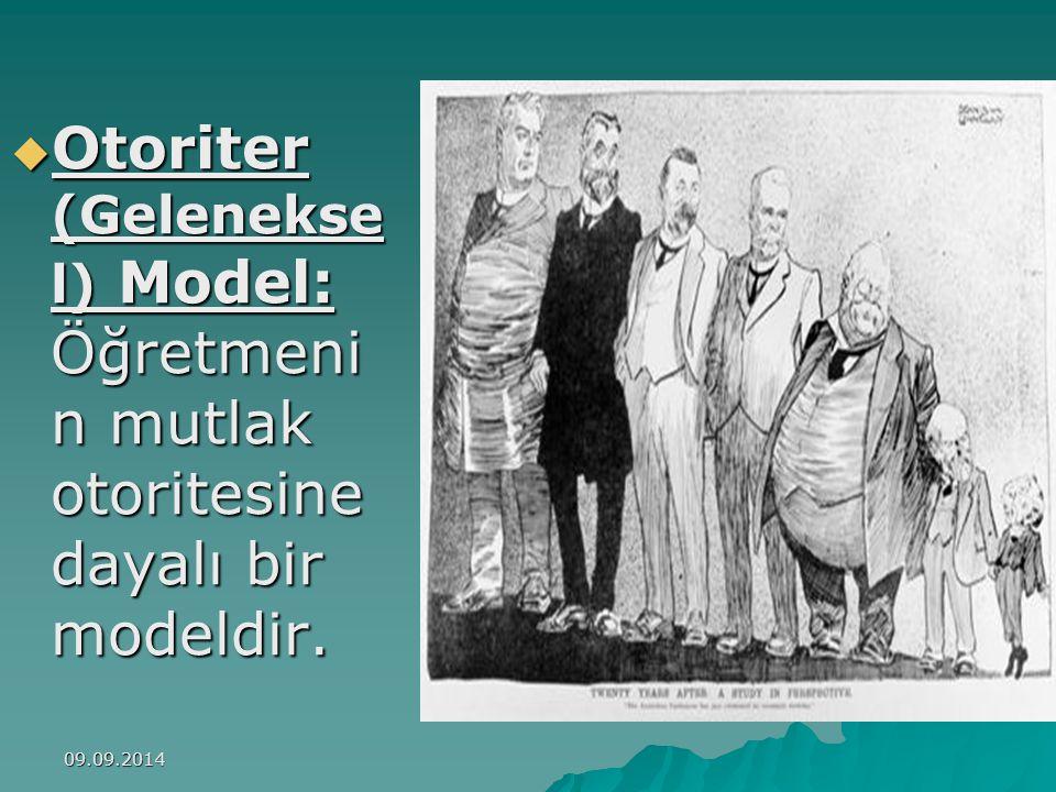 09.09.2014  Otoriter (Gelenekse l) Model: Öğretmeni n mutlak otoritesine dayalı bir modeldir.