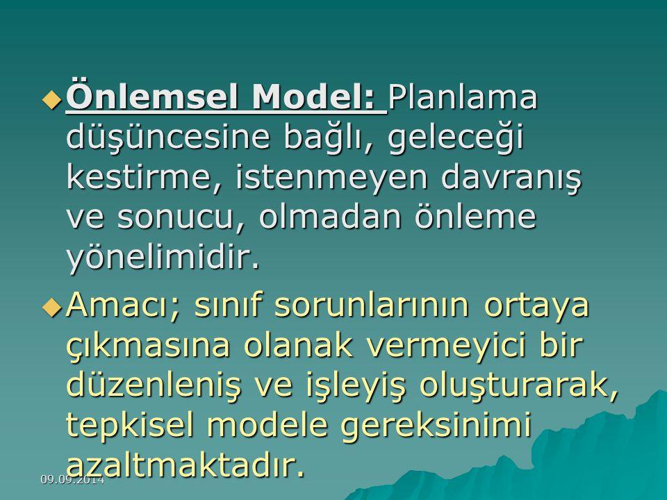 09.09.2014  Önlemsel Model: Planlama düşüncesine bağlı, geleceği kestirme, istenmeyen davranış ve sonucu, olmadan önleme yönelimidir.