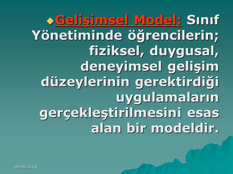 09.09.2014  Gelişimsel Model: Sınıf Yönetiminde öğrencilerin; fiziksel, duygusal, deneyimsel gelişim düzeylerinin gerektirdiği uygulamaların gerçekleştirilmesini esas alan bir modeldir.