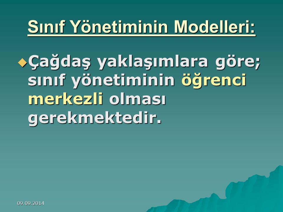 09.09.2014 Sınıf Yönetiminin Modelleri:  Çağdaş yaklaşımlara göre; sınıf yönetiminin öğrenci merkezli olması gerekmektedir.