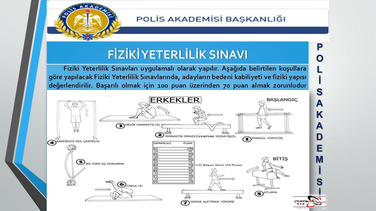Fiziki Yeterlilik Sınavları uygulamalı olarak yapılır. Aşağıda belirtilen koşullara göre yapılacak Fiziki Yeterlilik Sınavlarında, adayların bedeni ka
