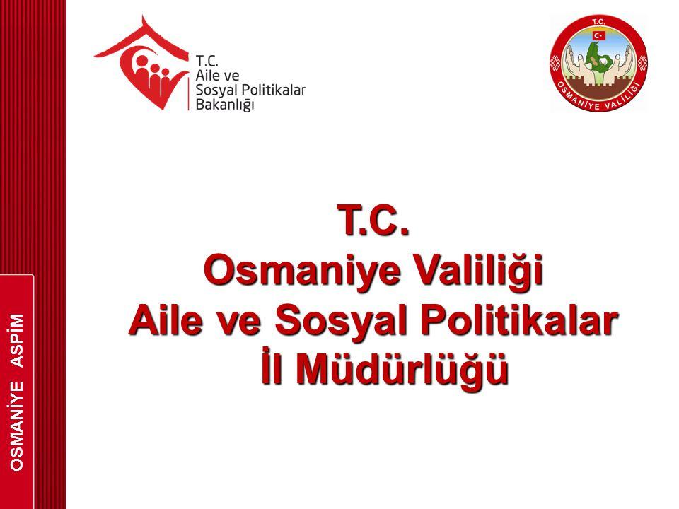 OSMANİYE ASPİM T.C. Osmaniye Valiliği Aile ve Sosyal Politikalar İl Müdürlüğü İl Müdürlüğü