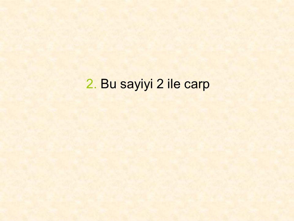 2. Bu sayiyi 2 ile carp