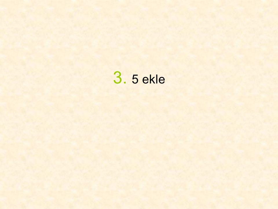 3. 5 ekle