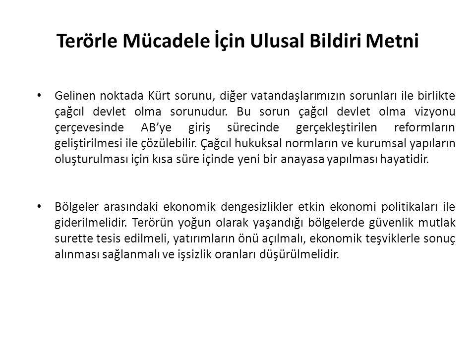 Terörle Mücadele İçin Ulusal Bildiri Metni Gelinen noktada Kürt sorunu, diğer vatandaşlarımızın sorunları ile birlikte çağcıl devlet olma sorunudur.