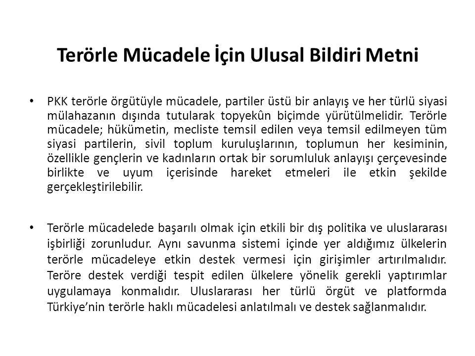 Terörle Mücadele İçin Ulusal Bildiri Metni PKK terörle örgütüyle mücadele, partiler üstü bir anlayış ve her türlü siyasi mülahazanın dışında tutularak topyekûn biçimde yürütülmelidir.