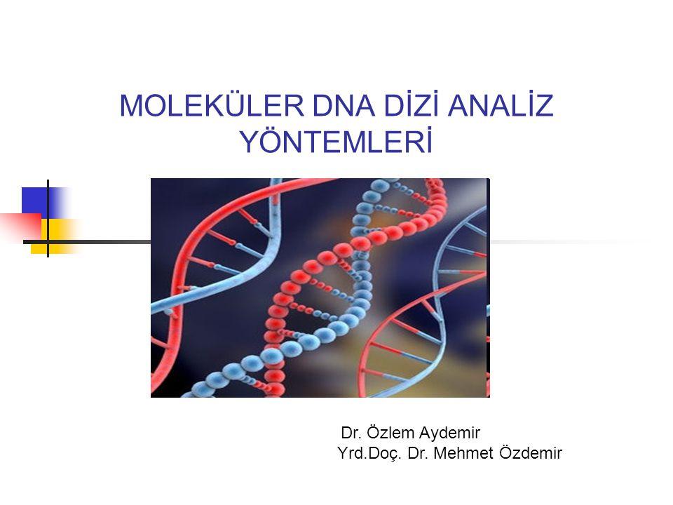 MOLEKÜLER DNA DİZİ ANALİZ YÖNTEMLERİ Dr. Özlem Aydemir Yrd.Doç. Dr. Mehmet Özdemir