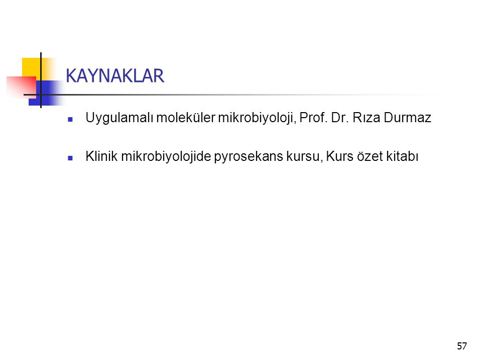 KAYNAKLAR Uygulamalı moleküler mikrobiyoloji, Prof. Dr. Rıza Durmaz Klinik mikrobiyolojide pyrosekans kursu, Kurs özet kitabı 57