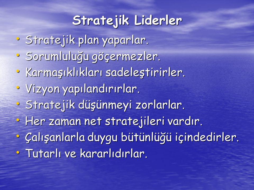 Stratejik Liderler Stratejik plan yaparlar. Stratejik plan yaparlar. Sorumluluğu göçermezler. Sorumluluğu göçermezler. Karmaşıklıkları sadeleştirirler