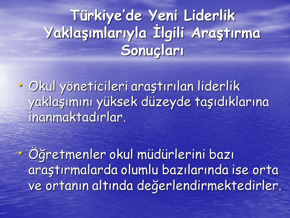 Türkiye'de Yeni Liderlik Yaklaşımlarıyla İlgili Araştırma Sonuçları Okul yöneticileri araştırılan liderlik yaklaşımını yüksek düzeyde taşıdıklarına in