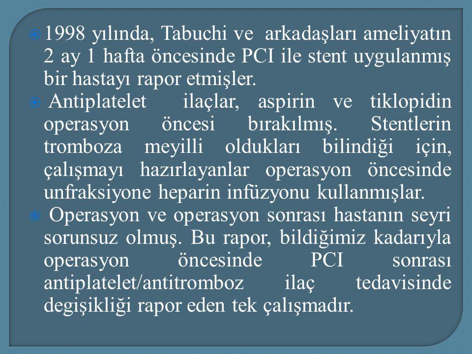  1998 yılında, Tabuchi ve arkadaşları ameliyatın 2 ay 1 hafta öncesinde PCI ile stent uygulanmış bir hastayı rapor etmişler.  Antiplatelet ilaçlar,