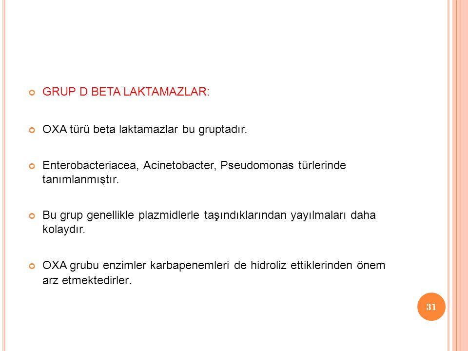 GRUP D BETA LAKTAMAZLAR: OXA türü beta laktamazlar bu gruptadır.