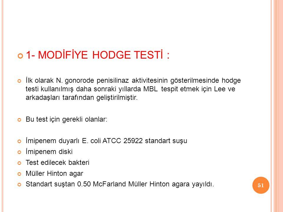 1- MODİFİYE HODGE TESTİ : İlk olarak N. gonorode penisilinaz aktivitesinin gösterilmesinde hodge testi kullanılmış daha sonraki yıllarda MBL tespit et