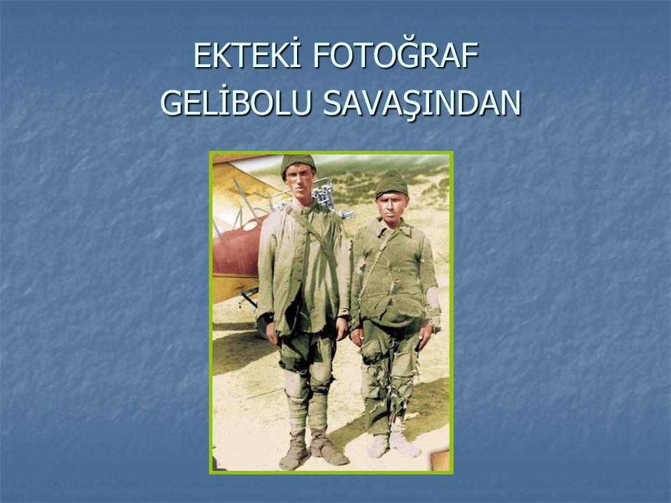 EKTEKİ FOTOĞRAF GELİBOLU SAVAŞINDAN