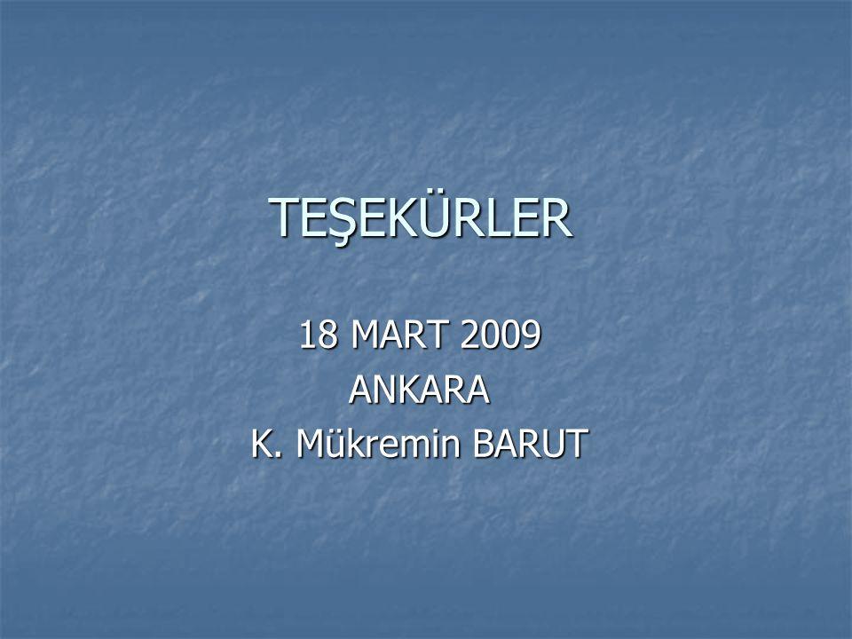 TEŞEKÜRLER 18 MART 2009 ANKARA K. Mükremin BARUT