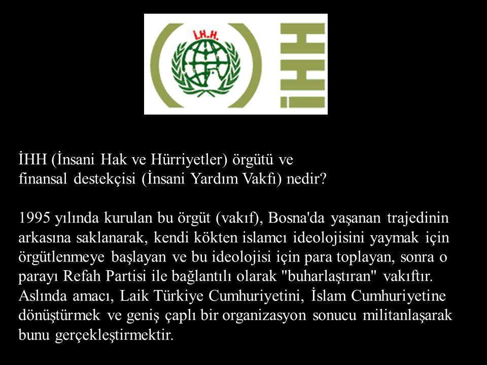İHH (İnsani Hak ve Hürriyetler) örgütü ve finansal destekçisi (İnsani Yardım Vakfı) nedir.