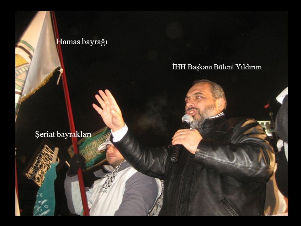 İHH Başkanı Bülent Yıldırım Hamas bayrağı Şeriat bayrakları
