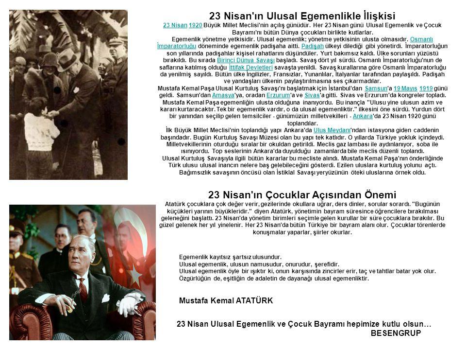 23 Nisan'ın Ulusal Egemenlikle İlişkisi 23 Nisan23 Nisan 1920 Büyük Millet Meclisi'nin açılış günüdür. Her 23 Nisan günü Ulusal Egemenlik ve Çocuk Bay