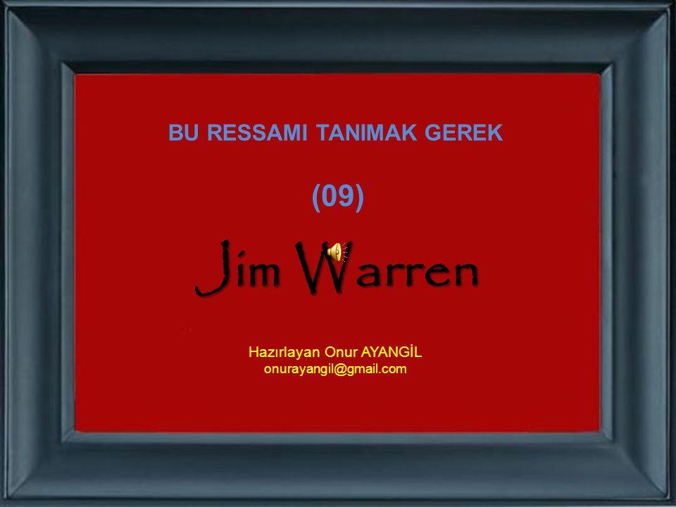 BU RESSAMI TANIMAK GEREK (09) Jim Warren Hazırlayan Onur AYANGİL onurayangil@gmail.com