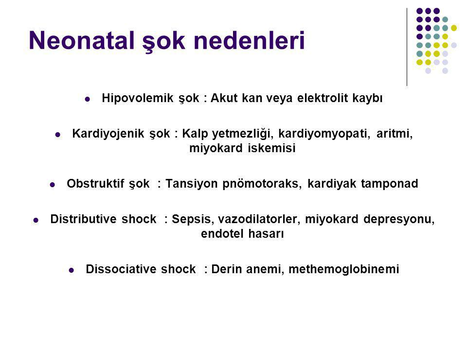 Neonatal şok nedenleri Hipovolemik şok : Akut kan veya elektrolit kaybı Kardiyojenik şok : Kalp yetmezliği, kardiyomyopati, aritmi, miyokard iskemisi