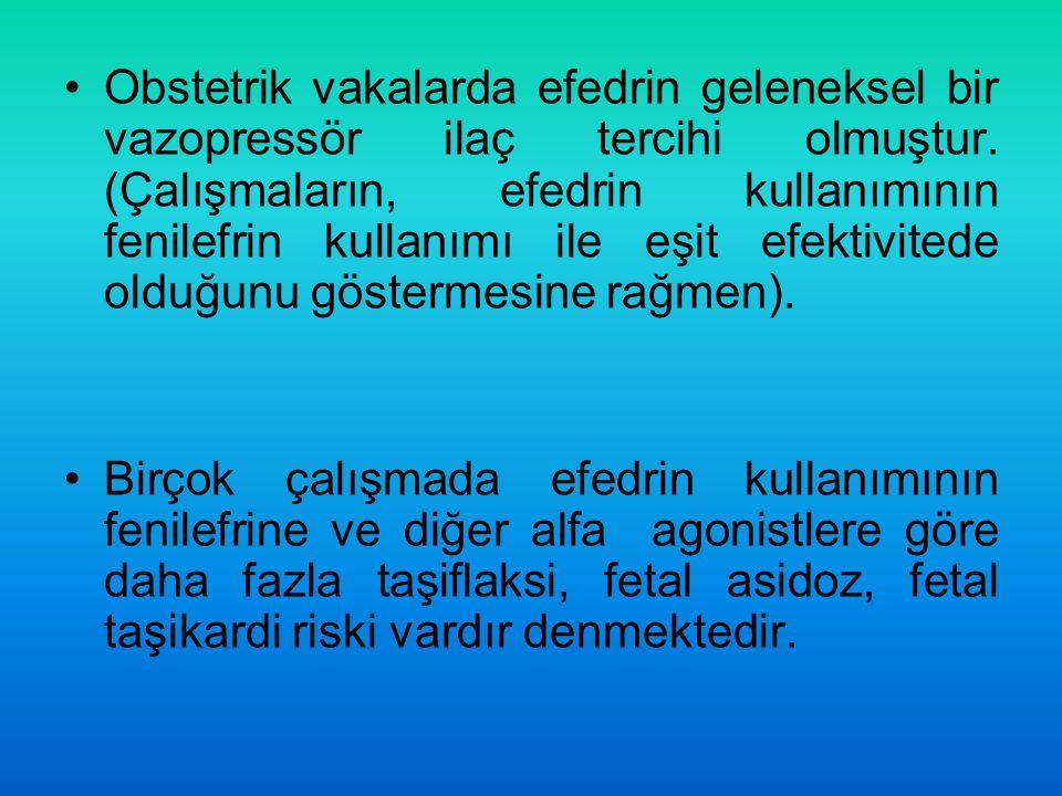 Obstetrik vakalarda efedrin geleneksel bir vazopressör ilaç tercihi olmuştur. (Çalışmaların, efedrin kullanımının fenilefrin kullanımı ile eşit efekti