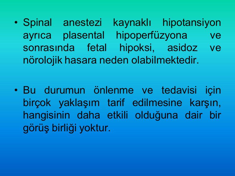 Spinal anestezi kaynaklı hipotansiyon ayrıca plasental hipoperfüzyona ve sonrasında fetal hipoksi, asidoz ve nörolojik hasara neden olabilmektedir. Bu