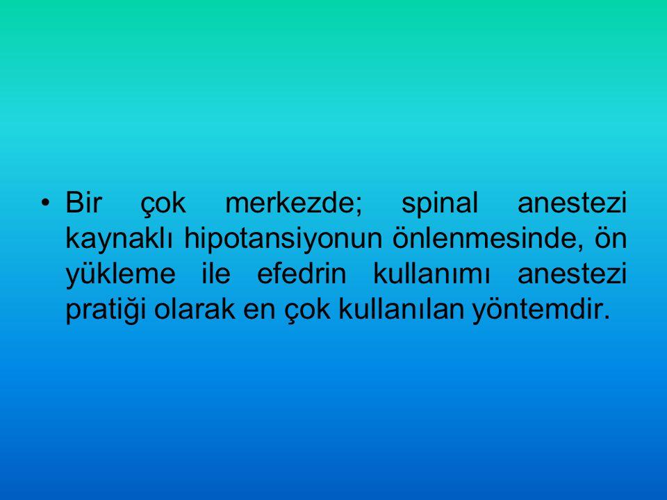 Bir çok merkezde; spinal anestezi kaynaklı hipotansiyonun önlenmesinde, ön yükleme ile efedrin kullanımı anestezi pratiği olarak en çok kullanılan yön