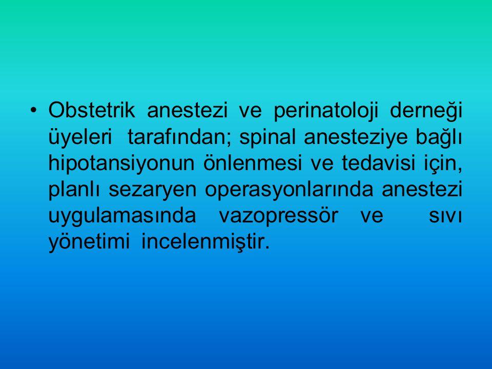 Obstetrik anestezi ve perinatoloji derneği üyeleri tarafından; spinal anesteziye bağlı hipotansiyonun önlenmesi ve tedavisi için, planlı sezaryen oper